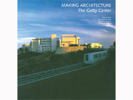 Making Architecture: The Getty Center