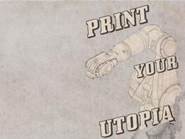 Print your utopia
